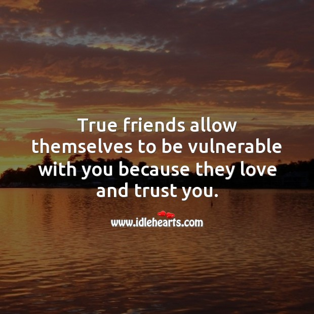 Image, True friends allow themselves to be vulnerable with you.