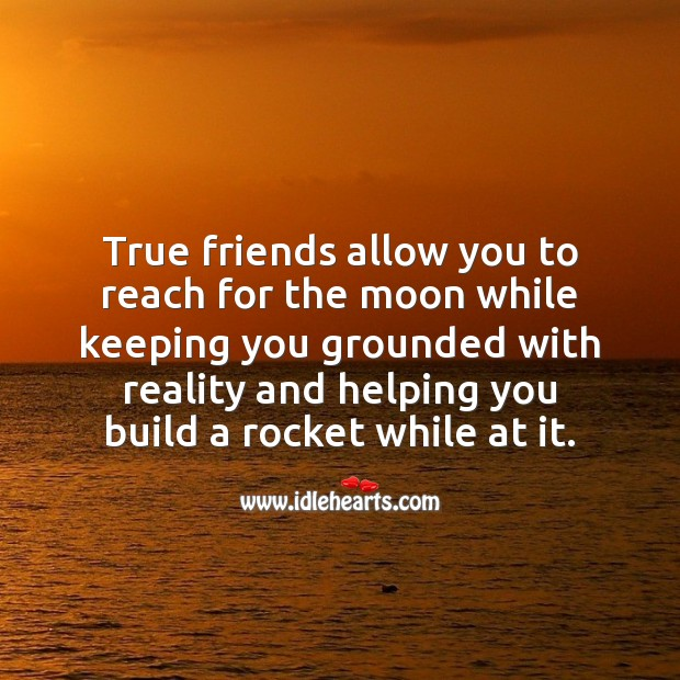 True friends allow you to reach high by helping you. Reality Quotes Image