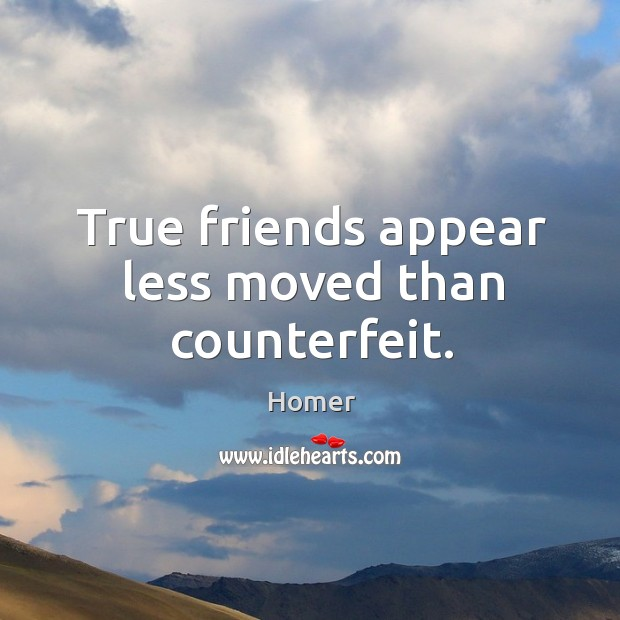 Image, True friends appear less moved than counterfeit.