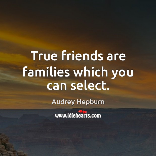 Image, True friends are families which you can select.