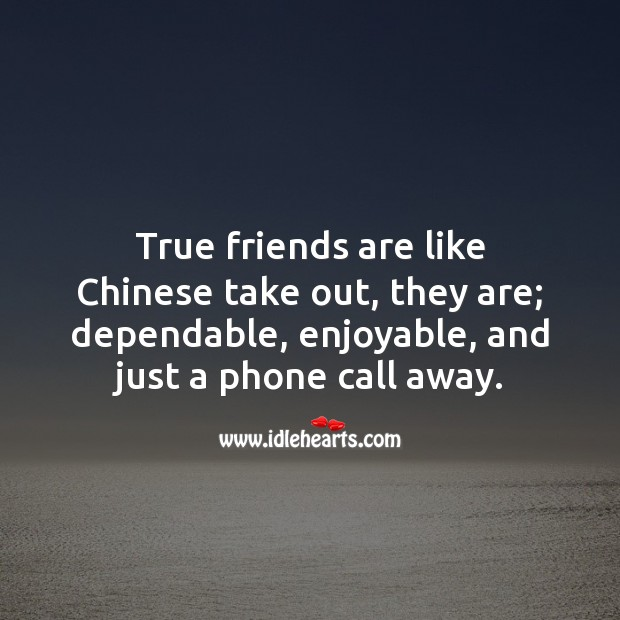 True friends are like Chinese take out. Funny Friendship Quotes Image