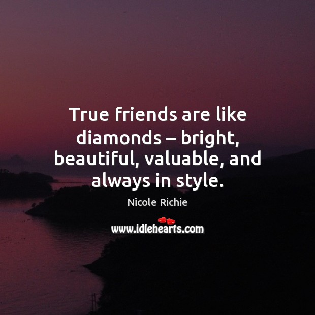 True friends are like diamonds – bright, beautiful, valuable, and always in style. Image