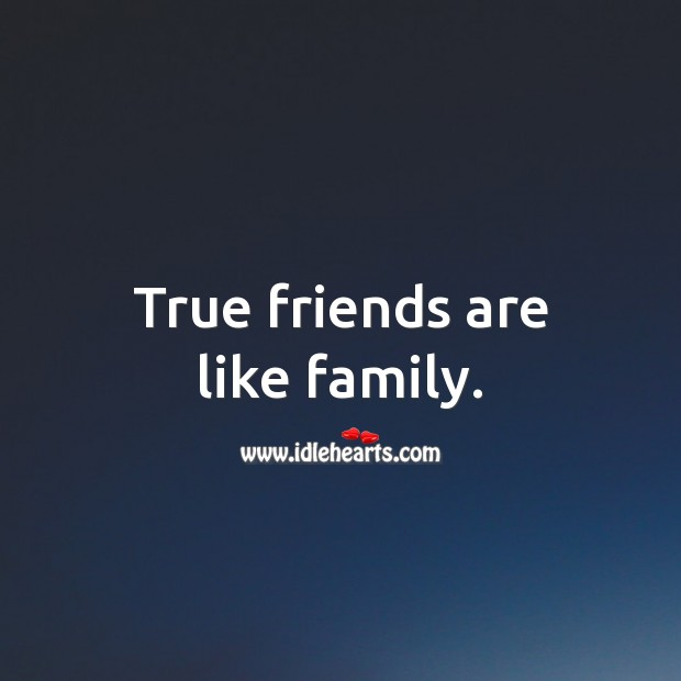 Image, True friends are like family.