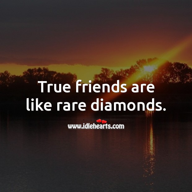 Image, True friends are like rare diamonds.