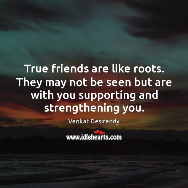 True friends are like roots, supporting and strengthening you. With You Quotes Image