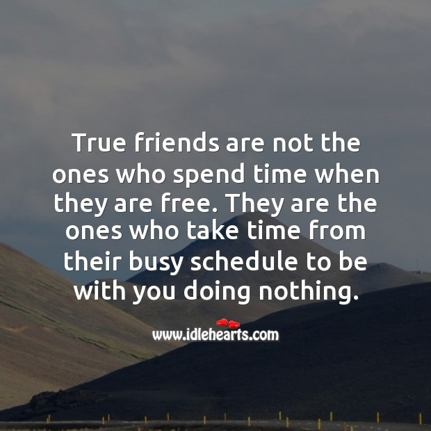 True friends are not the ones who spend time when they are free. With You Quotes Image
