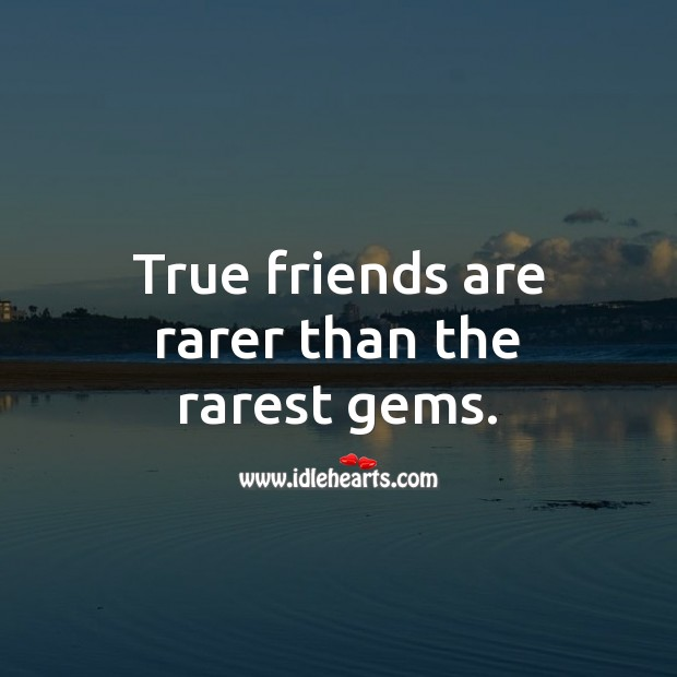 Image, True friends are rarer than the rarest gems.