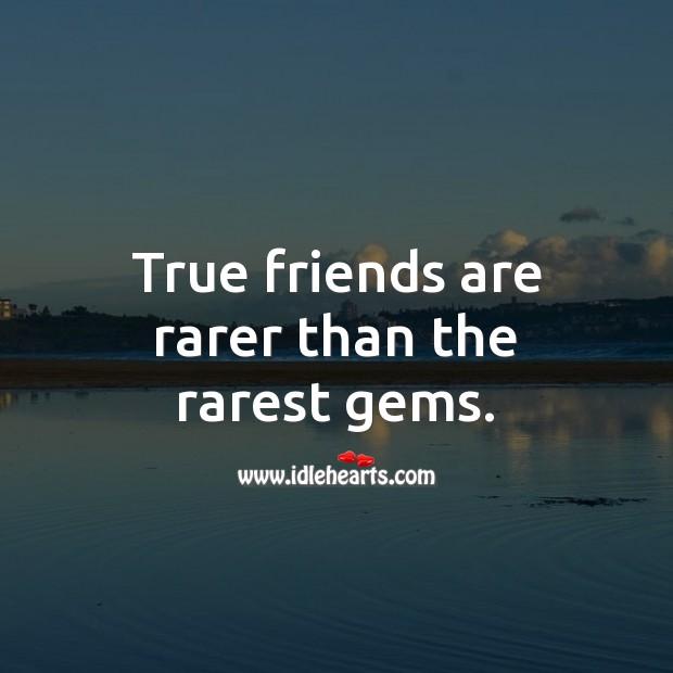 True friends are rarer than the rarest gems. True Friends Quotes Image