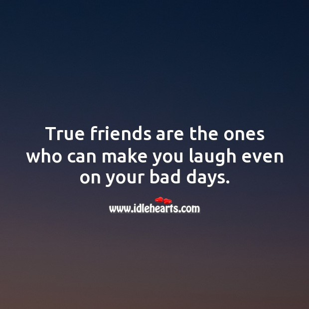 Image, True friends are the ones who can make you laugh even on your bad days.
