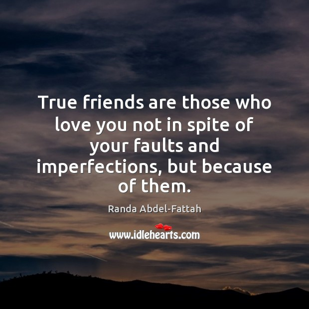 True friends are those who love you not in spite of your Image