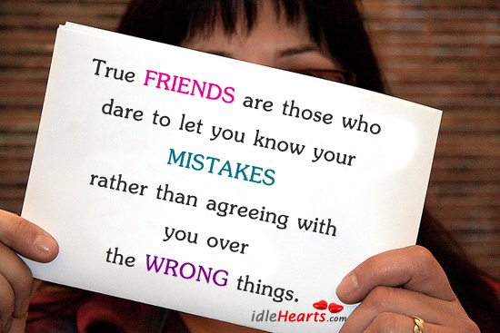 True Friends Are Those Who Dare To Let You Know…