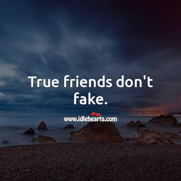 Image, True friends don't fake.