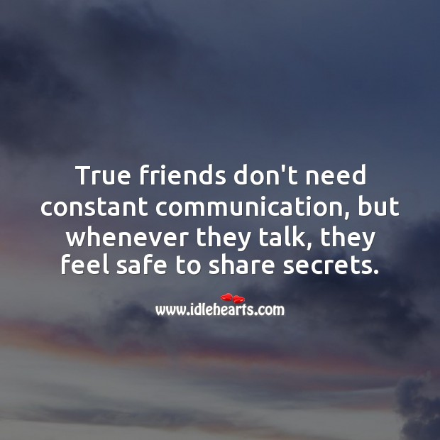 True friends don't need constant communication. Communication Quotes Image