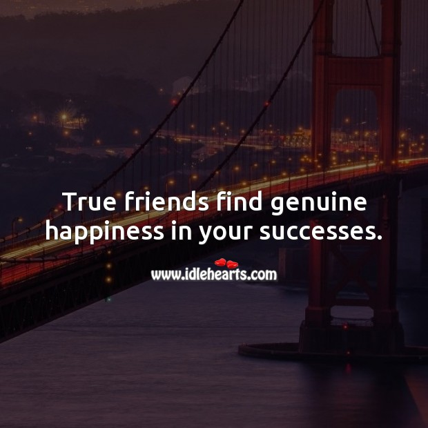 True friends find genuine happiness in your successes. True Friends Quotes Image