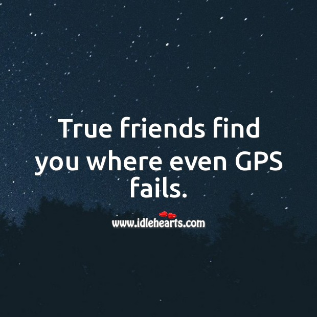 True friends find you where even GPS fails. Image