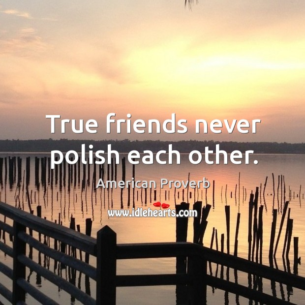 Image, True friends never polish each other.
