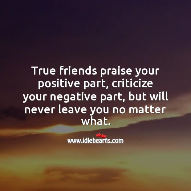 True friends praise your positive part, criticize your negative. Criticize Quotes Image