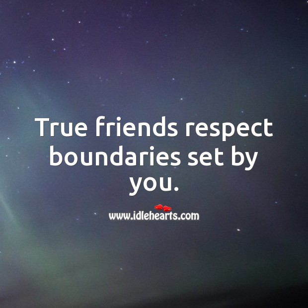 True friends respect boundaries set by you. Image