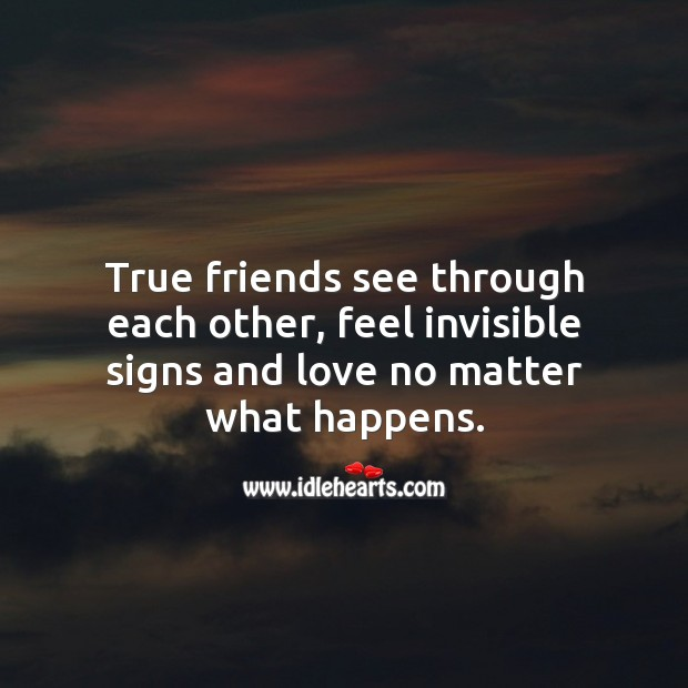 True friends see through each other and love no matter what happens. No Matter What Quotes Image