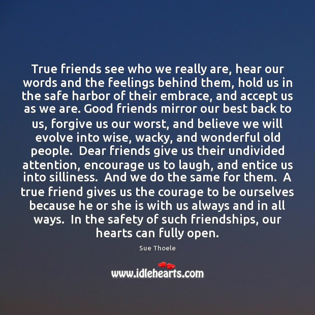 True friends see who we really are, hear our words and the Sue Thoele Picture Quote