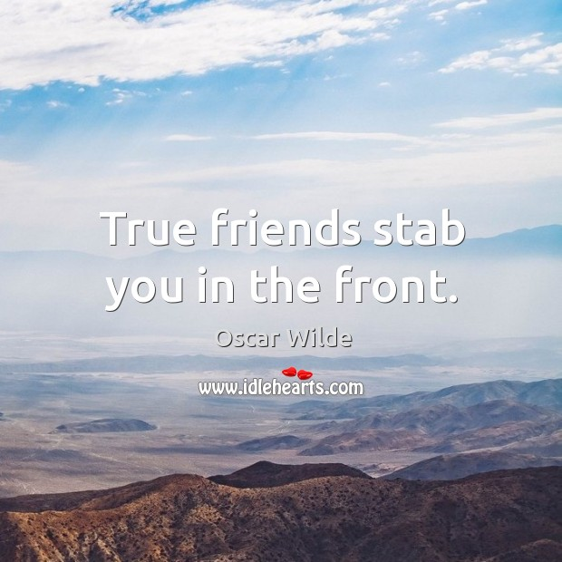 Image, True friends stab you in the front.