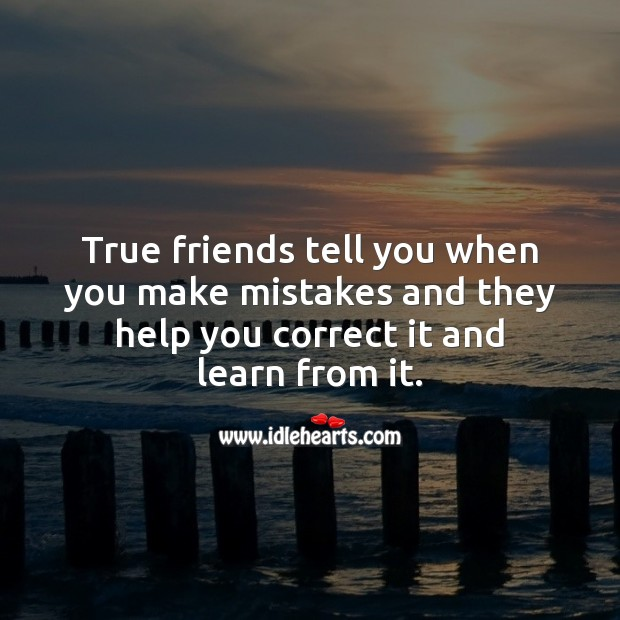 Image, True friends tell you when you make mistakes.