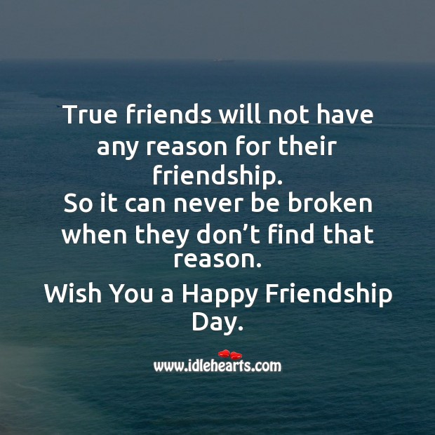 True friends will not have any reason for their friendship. Friendship Day Messages Image