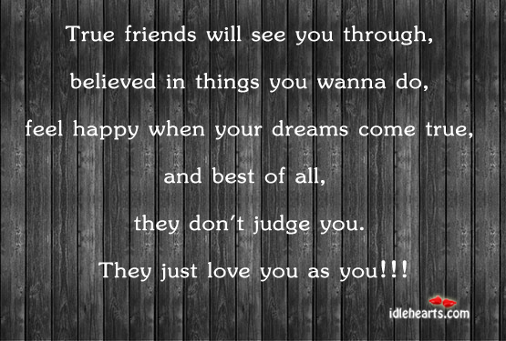 Image about True friends will see you trough, believed in.