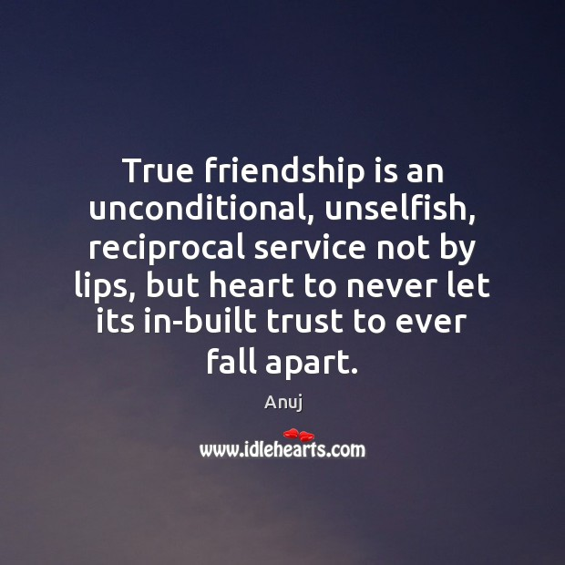Image, True friendship is an unconditional, unselfish, reciprocal service not by lips, but
