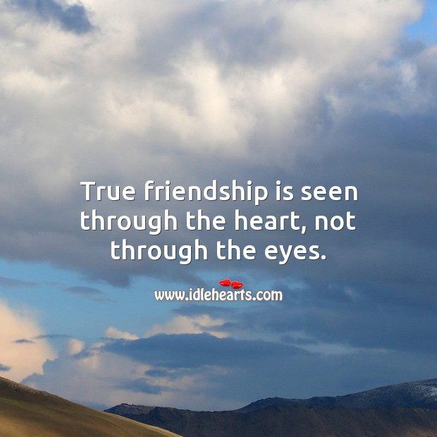 Image, True friendship is seen through the heart, not through the eyes.