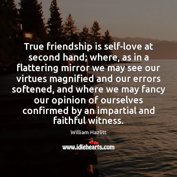 Image about True friendship is self-love at second hand; where, as in a flattering