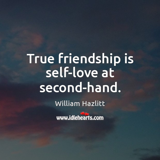 True friendship is self-love at second-hand. Image