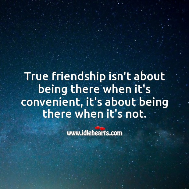 True friendship isn't about being there when it's convenient. True Friends Quotes Image