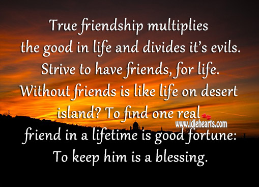 To Find One Real Friend In A Lifetime Is Good Fortune