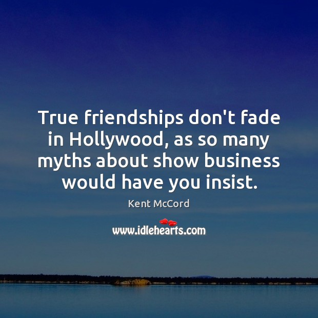 True friendships don't fade in Hollywood, as so many myths about show Kent McCord Picture Quote