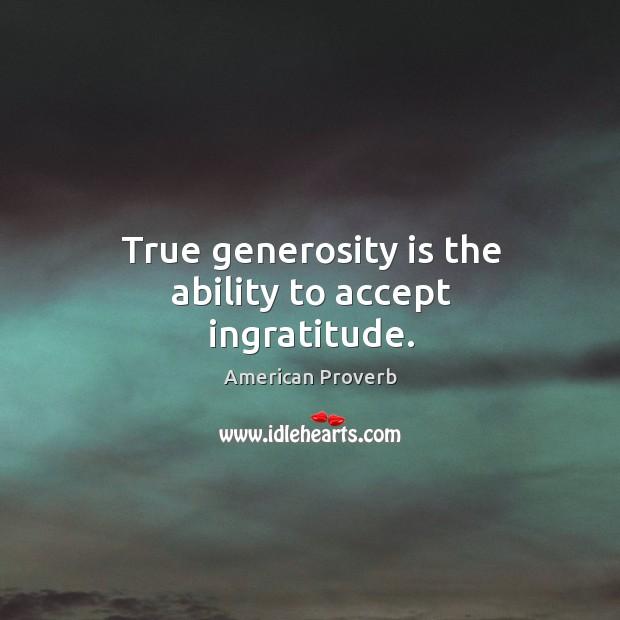 Image, True generosity is the ability to accept ingratitude.