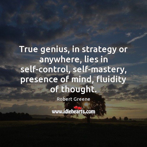 Image, True genius, in strategy or anywhere, lies in self-control, self-mastery, presence of