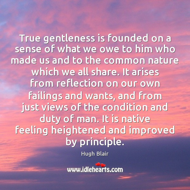 True gentleness is founded on a sense of what we owe to Image