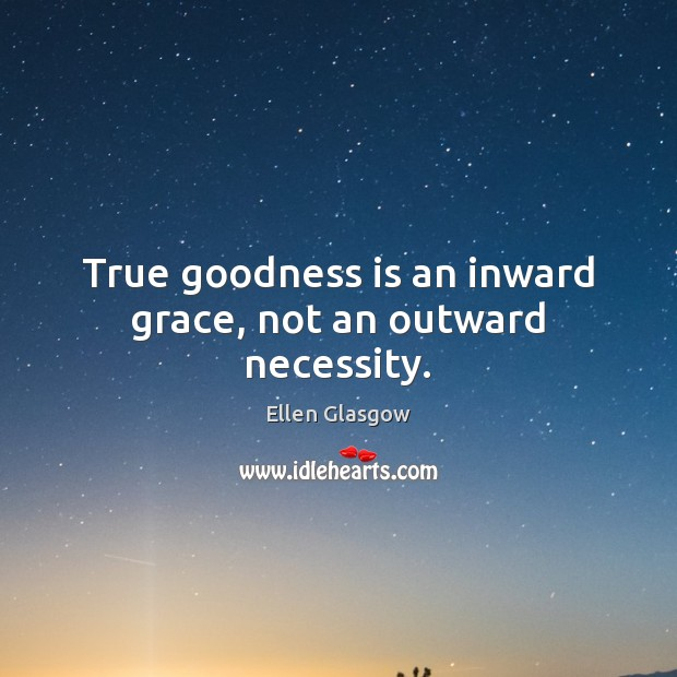 Image, True goodness is an inward grace, not an outward necessity.