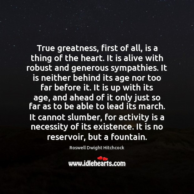 True greatness, first of all, is a thing of the heart. It Image
