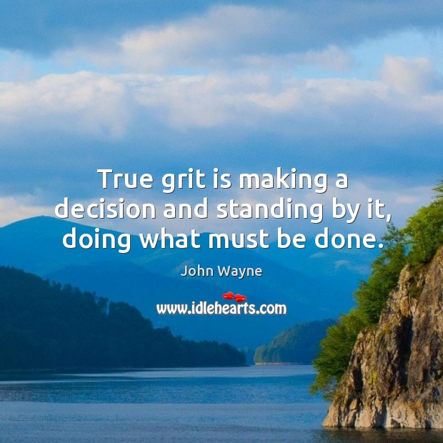 Image, True grit is making a decision and standing by it, doing what must be done.