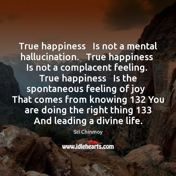 True happiness   Is not a mental hallucination.   True happiness   Is not a Image