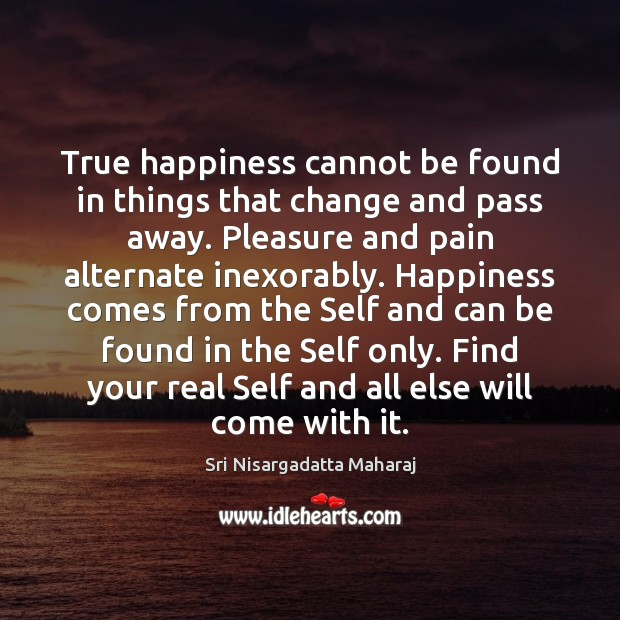 True happiness cannot be found in things that change and pass away. Image