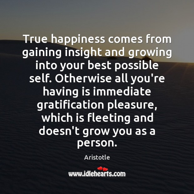Image, True happiness comes from gaining insight and growing into your best possible