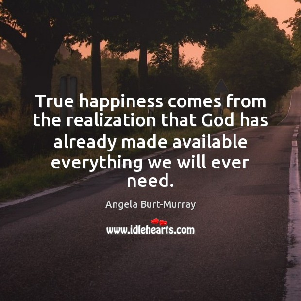 Image, True happiness comes from the realization that God has already made available