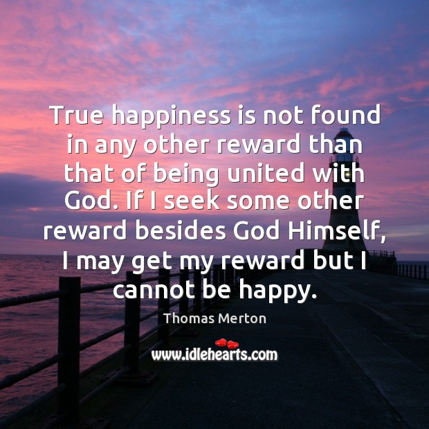 Image, True happiness is not found in any other reward than that of