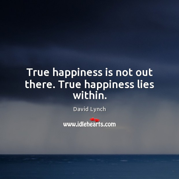 Image, True happiness is not out there. True happiness lies within.