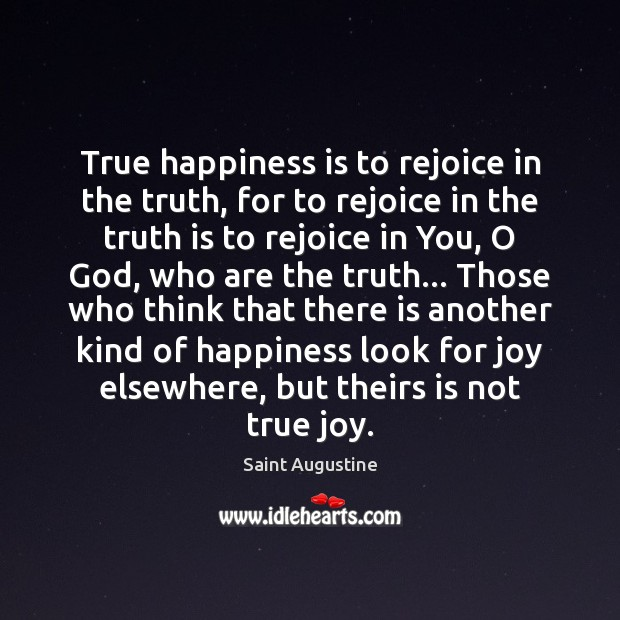 True happiness is to rejoice in the truth, for to rejoice in True Joy Quotes Image