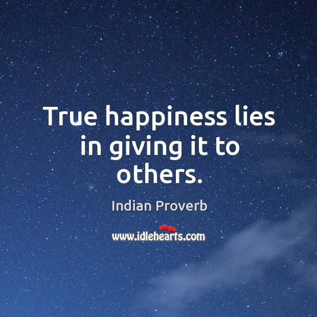 True happiness lies in giving it to others. Indian Proverbs Image