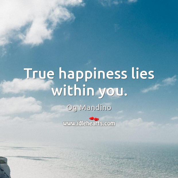 True happiness lies within you. Og Mandino Picture Quote